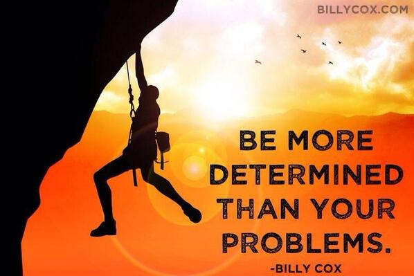 """""""Be more determined than your problems.""""- Billy Cox #quote #Inthegame http://t.co/ml9cwhraIB"""