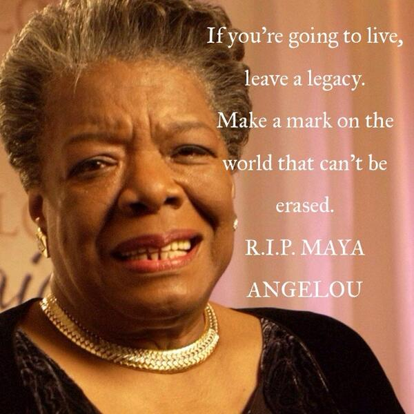 If you're going to live, leave a legacy.. #MayaAngelou http://t.co/wcPQIXig3m