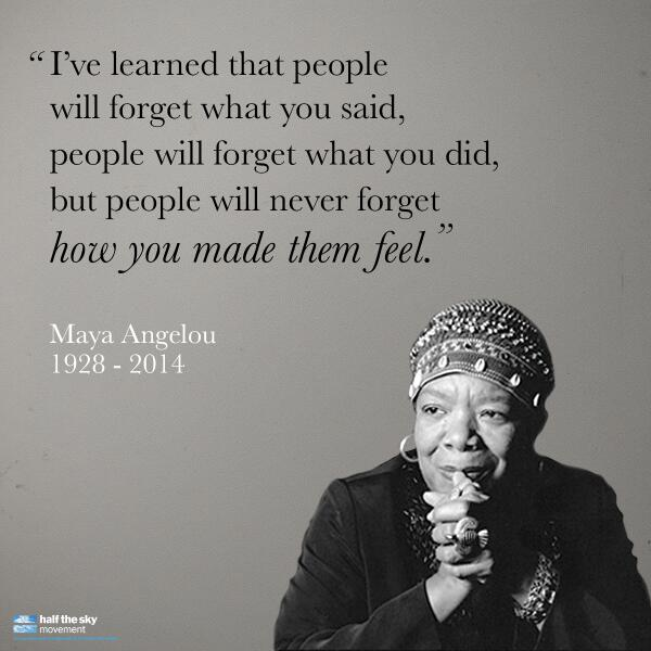 """People will forget what you said...but will never forget how you made them feel"" #MayaAngelou http://t.co/LAkEiGbKyk vía..."