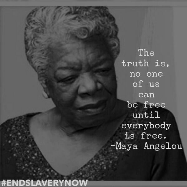 """""""The truth is, no one of us can be free until everybody is free."""" -- RIP Maya Angelou, an inspiration to us all. http://t.co/L9Efs1lLqC"""