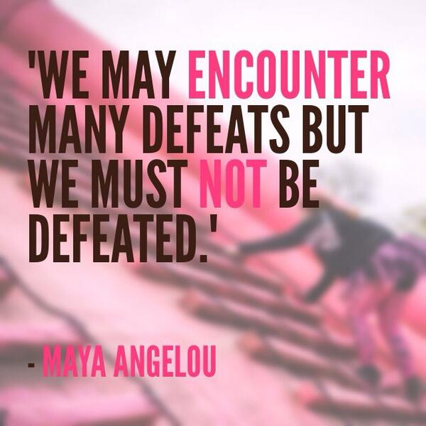 """We may encounter many defeats but we must not be defeated."" #MayaAngelou http://t.co/q7moQ2YeCJ"