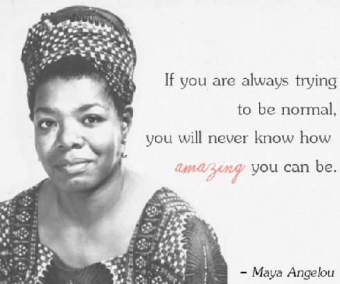 """""""If you are always trying to be normal, you will never know how amazing you can be."""" RIP Maya Angelou http://t.co/8jItGw8iZ7"""