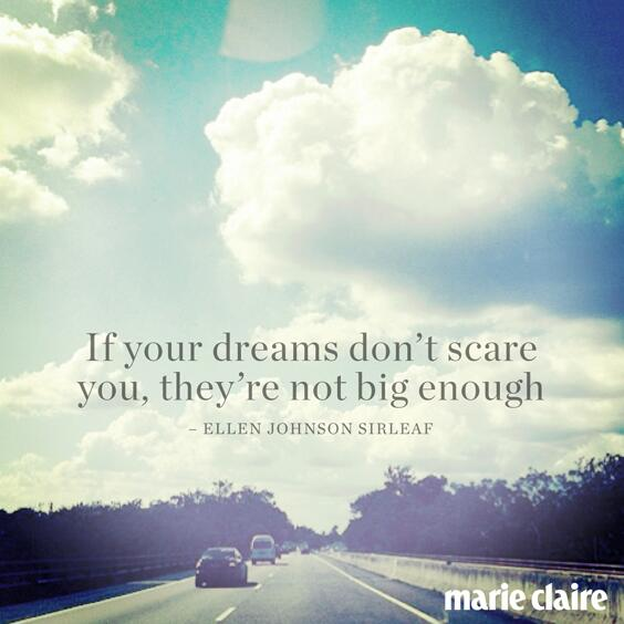 if your dreams don t scare you they re not big enough ellen