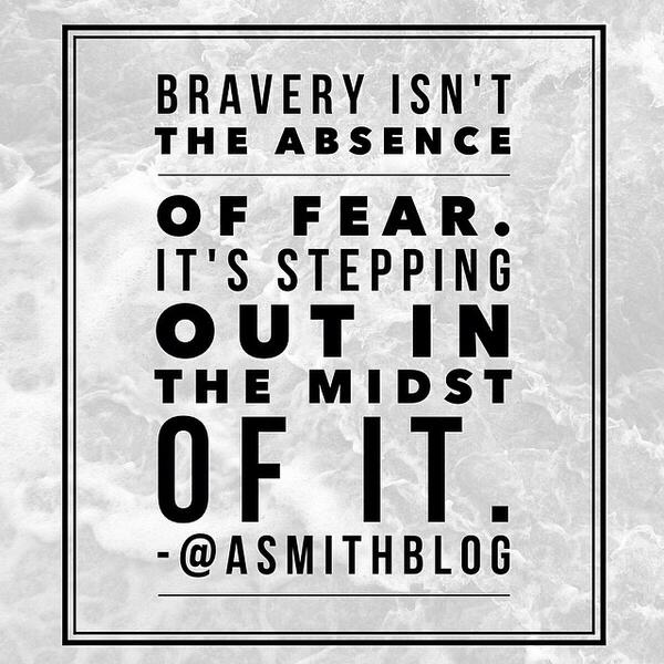Bravery isn't the absence of fear. It's stepping out in the midst of it. #instagram http://t.co/y8T2o5CZc1 http://t.co/YPp7kHLIS9