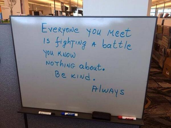 Be kind. Always. http://t.co/htX1x0v1PZ