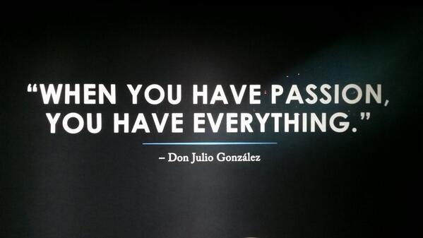 "I knew I liked @DonJulio  ""When you have passion you have everything."" http://t.co/BqfbIC68ca"