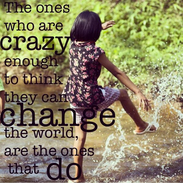 """The ones who are crazy enough to think they can change the world are the ones that do."" #thesoldproject http://t.co/wuqtCD6XUw"