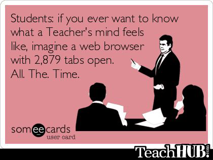 """""""Students: if you ever want to know what a teacher's mind feels like, imagine a web browser with 2,879 tabs open..."""" http://t.co/a4fyXQvi35"""