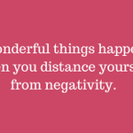 RT @BruceVH: Wonderful things happen when you distance yourself from negativity. - @kimgarst
