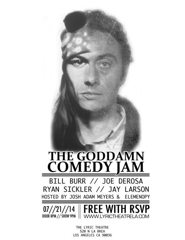 The Goddamn Comedy Jam. 7/21/14.  @billburr/@joederosacomedy/@ryansickler/@JayLarsoncomedy  http://t.co/6DRMKHB6aP http://t.co/QG3HyErtYb