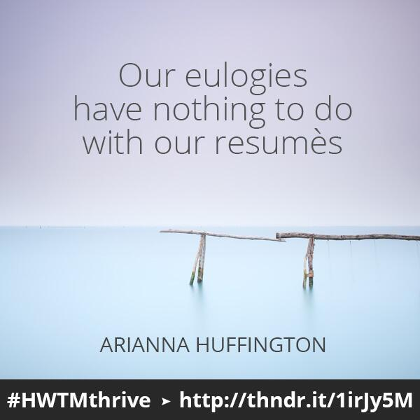 """Our #eulogies have nothing to do with our resumes."" - @ariannahuff #consciousliving #livewithintent #HWTM http://t.co/P4Islhl1hf"