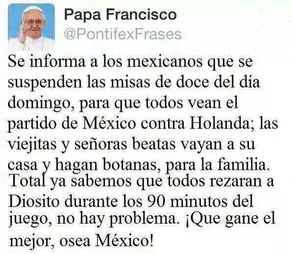 #SiMexicoLeGanaaHolanda ya lo dijo el Papa Francisco http://t.co/SvZSnJvydR