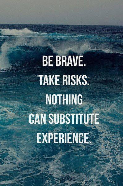 """Be brave. Take risks. Nothing can substitute experience."" http://t.co/0s5ghZlOJQ"