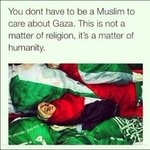 RT @aafaizli: You dont hv to be a Muslim to care for Gaza. This is not a matter of religion, its a matter of humanity #PrayForGaza http://t.co/Zf2E9p6fms