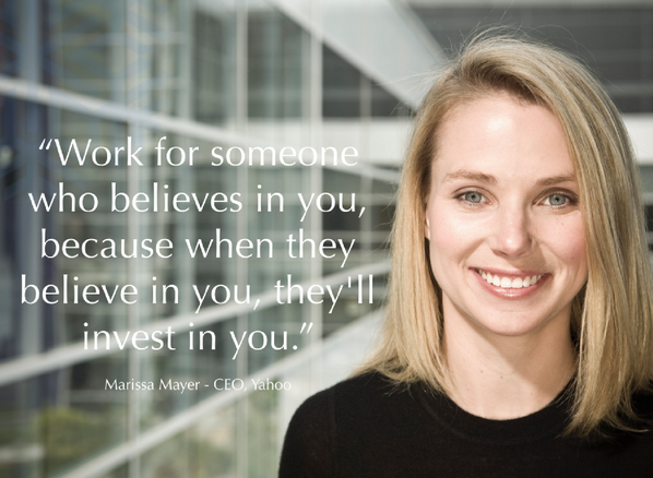"""Work for someone who believes in you, because when they believe in you, they'll invest in you."" @marissamayer #QOTD http://t.co/UZcKlEGSTh"