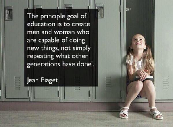 RT @School_LN: Jean Piaget quote 'The principle goal of education is to .....   #edchat #ukedchat http://t.co/CSEAHrXCPN