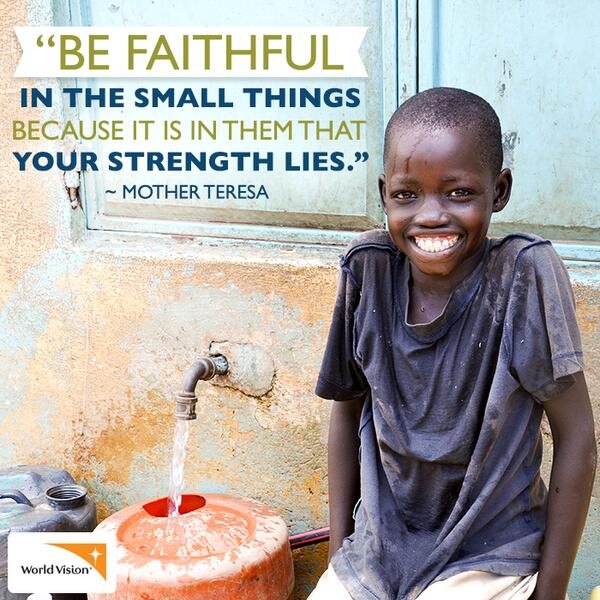 """Be faithful in the small things because it is in them that your strength lies."" –Mother Teresa http://t.co/rml35PSs1T"