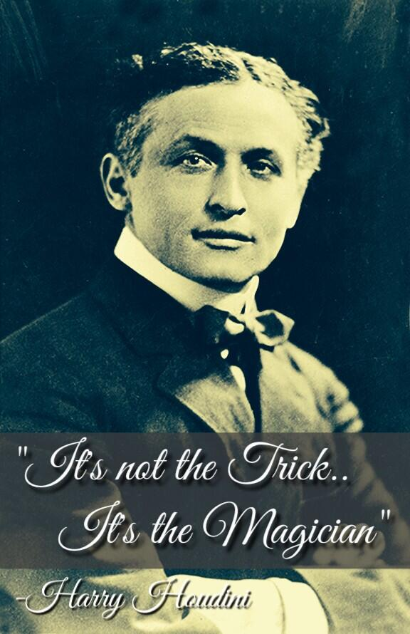 """It's not the Trick.. It's the Magician""  -Harry Houdini #Magic #MagicianMonday http://t.co/8hGWGp9oNN"