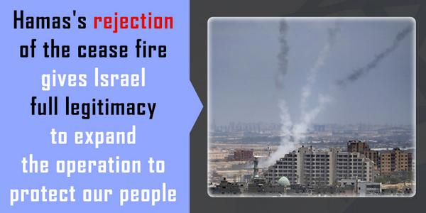 SHARE: Hamas's rejection of the cease fire gives Israel full legitimacy to expand the operation to protect our people http://t.co/DVLeQAIdDG