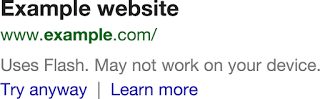 Sorry Flash. Heavy flash sites will now get a warning & smaller link in Google search results. http://t.co/zUwnmsgvMZ http://t.co/xxMqecX5fd