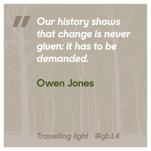 """Our history shows that change is never given: it has to be demanded."" @OwenJones84 #gbwisewed #gb14 http://t.co/YkISQNZG2d"