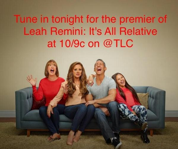 Tune in tonight to watch my girl @LeahRemini and her family on her new reality show on @TLC #itsallrelative RT http://t.co/fWnt5WZNxg