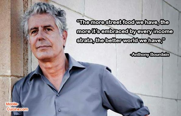 Today's #streetfood #Quoteoftheday comes from Anthony Bourdain .@Bourdain http://t.co/7Zmr9LKwAo