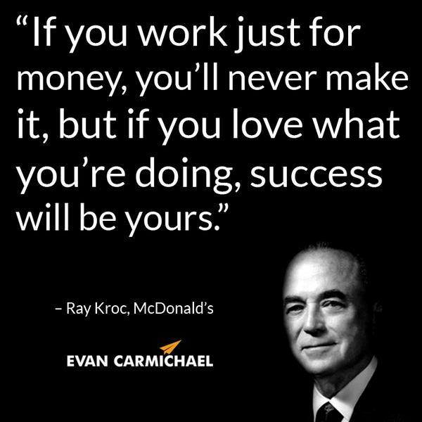 """If you work just for money, you'll never make it, but if you love what you're doing, success will be yours."" –  ... http://t.co/WMFTjvTpFy"