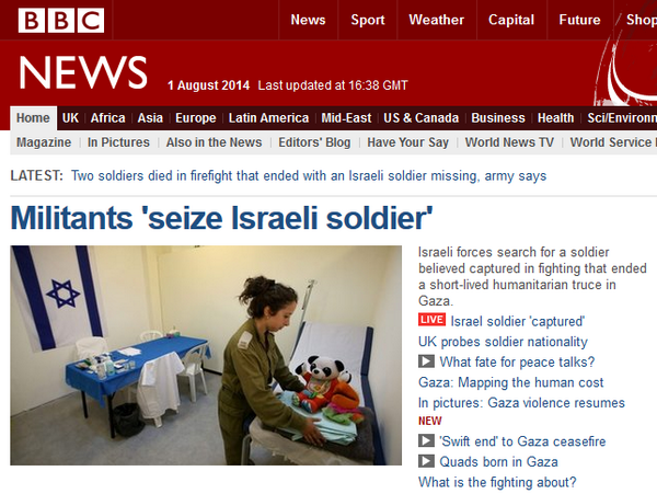 """Over 1,400 killed in #Gaza and @BBCWorld's top news headline is one missing Israeli soldier. Shameless """"journalism"""". http://t.co/ZSVupD1wZP"""