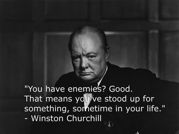 """You have enemies, good. That means you've stood up for something sometime in your life""- Sir Winston Churchill  ☼ http://t.co/iTDYbROqrR"