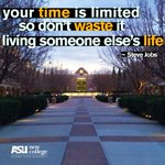 "RT @ASUNewCollege: #MondayMotivation ""Your time is limited, so dont waste it living someone elses life."" ~ Steve Jobs #asuwest http://t.co/dvhHlB7mC1"