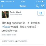 People are outraged at @DavidWardMP for his Gaza tweet. If he said hed join the IDF and bomb kids, hed be praised. http://t.co/HwOSSzxE4Z