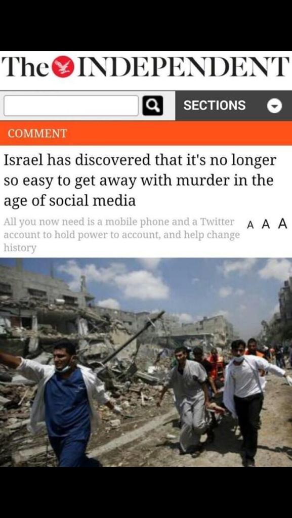 """عنوان فاجأني في الاندبندت البريطانية:  """"اسرائيل قد اكتشفت انها لا يمكن لها ان تنجو بجريمتها في عصر التواصل الاجتماعي"""" http://t.co/vlJSK533it"""