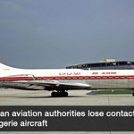 RT @dawn_com: Algeria loses contact with Air Algerie aircraft | http://t.co/XtzFSkJPSj http://t.co/ySaSmWjxZ9