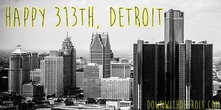 Happy Birthday, #Detroit! You're #313 today, but getting more and more vibrant every day! #DetroitBDay #DetroitProud http://t.co/f9F3Oqbuld