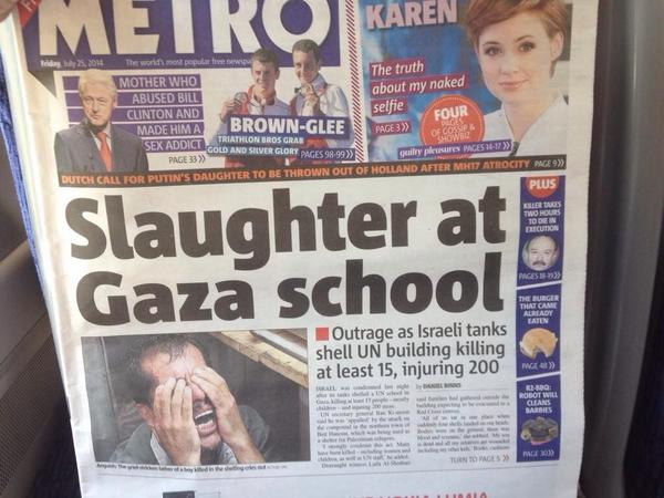 London RT @GalalAmrG: Metro front page: Slaughter at Gaza school. #Palestine #Israel http://t.co/3r9owovKbl