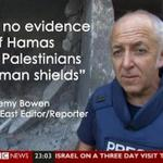 RT @tparsi: .@BowenBBC: I saw no evidence ... in Gaza of Israel's accusation that Hamas uses Palestinians as human shields @ASE http://t.co/tSrsf6pez2