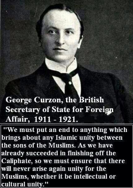 يجب ان نضع نهاية لأي وحدة اسلامية انهينا الخلافة ولن نسمح بإعادة تجمع أبناء المسلمين  جورج كرزون وزير خارجية بريطانيا http://t.co/AHGezMKjCK