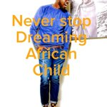"Couldnt have said it better...RT ""@RealBlackCoffee: #neverstopdreamingafricanchild http://t.co/QTTI4rmI1b"""