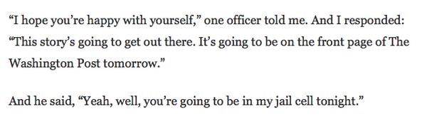 Jesus, this from @WesleyLowery's account of his arrest:  http://t.co/kTTstW6Z5C http://t.co/wU3rteYXu4