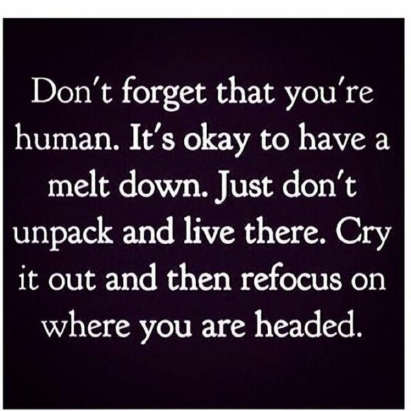 Don't forget that you're human. #meltdown #cry #refocus #moveforward http://t.co/0pYwr4E5uP