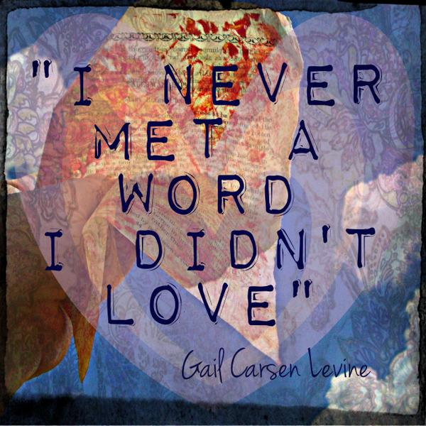 """I never met a word I didn't love."" Gail Levine #quote - What are some of your most loved words? #amwriting http://t.co/Imf4oav7yc"