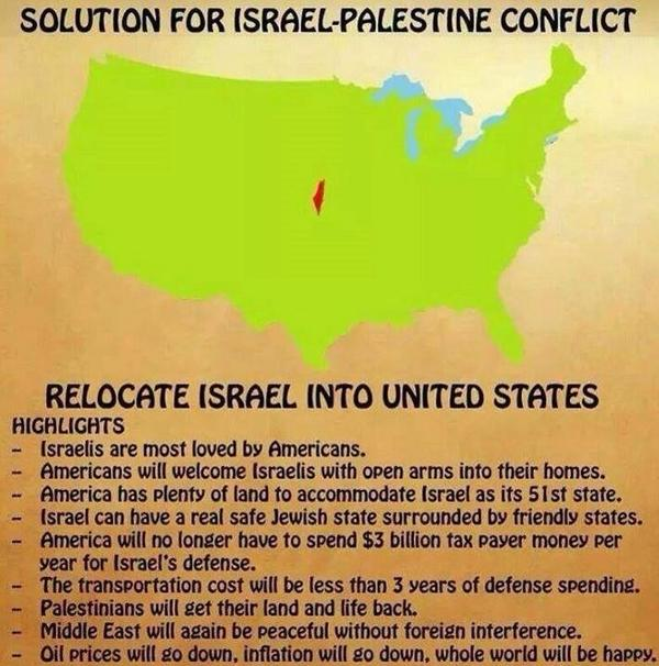"Ha! LOVE IT! ""@akaWACA: Finally a plan that works for everyone.Relocate Israel to America #Gaza #FreePalestine http://t.co/x4WvDSUdfO"" #Gaza"