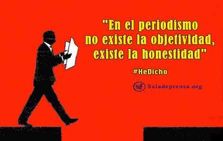 """""""En el periodismo no existe la objetividad, existe la honestidad"""" #HeDicho http://t.co/k5OToSwdYf"""