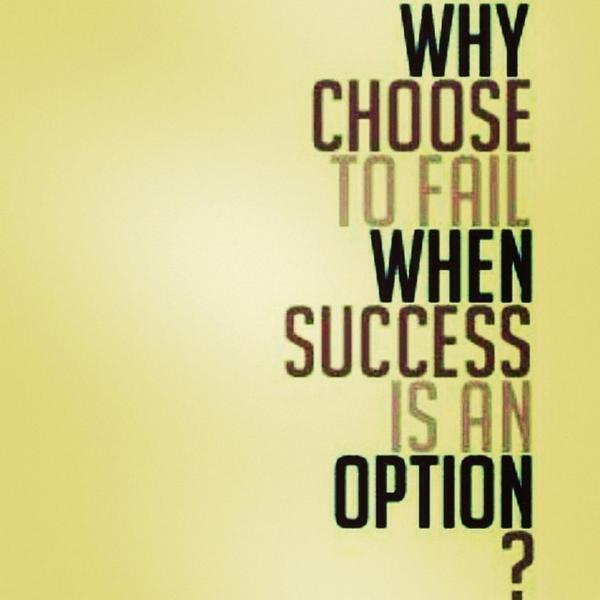Option Quotes | Why Choose To Fail When Success Is An Option Motivation Choice