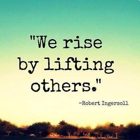 """We rise by lifting others."" ~Robert Ingersoll http://t.co/fdLQK2YGg7"