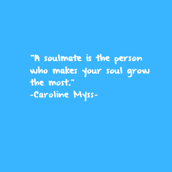 """""""A soulmate is the person who makes your soul grow the most.""""  -Caroline Myss- http://t.co/lNxRzRMQes"""