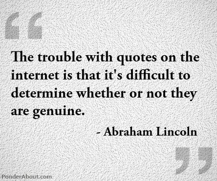 The trouble with quotes on the internet... http://t.co/Xj2HSLuTvL
