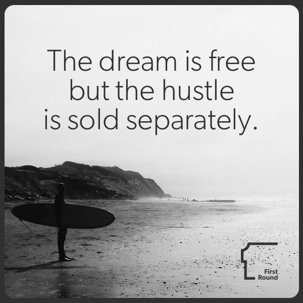 The dream is free, but the hustle is sold separately. — Anonymous http://t.co/3neXtJhvGa