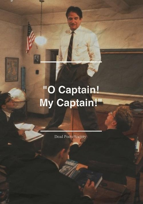 """Oh  Captain -- My Captain""  --Robin Williams,  Quote from #DeadPoetsSociety.  #RobinWilliams #MyCaptain #OhCaptain http://t.co/bOfaxwoKd1"